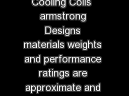Heating and Cooling Coils  Heating and Cooling Coils  armstrong Designs materials weights and performance ratings are approximate and subject to change without notice