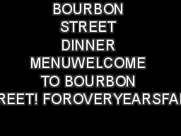 BOURBON STREET DINNER MENUWELCOME TO BOURBON STREET! FOROVERYEARSFAMIL