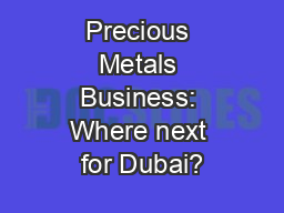 Precious Metals Business: Where next for Dubai?