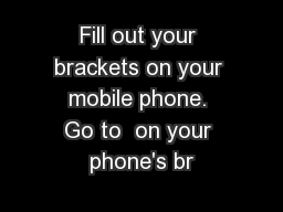 Fill out your brackets on your mobile phone. Go to  on your phone's br
