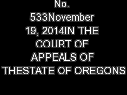 No. 533November 19, 2014IN THE COURT OF APPEALS OF THESTATE OF OREGONS PowerPoint PPT Presentation