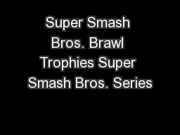 Super Smash Bros. Brawl Trophies Super Smash Bros. Series