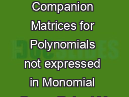 Generalized Companion Matrices for Polynomials not expressed in Monomial Bases Robert M PDF document - DocSlides