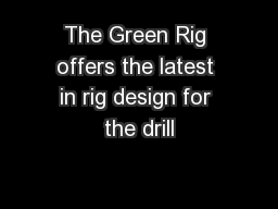 The Green Rig offers the latest in rig design for the drill