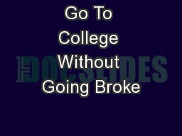 Go To College Without Going Broke PowerPoint PPT Presentation