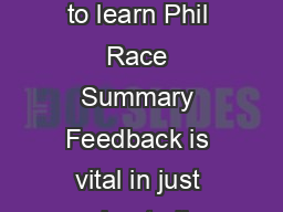 Using feedback to help students to learn Phil Race Summary Feedback is vital in just about all learning contexts