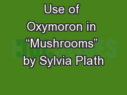 """Use of Oxymoron in """"Mushrooms"""" by Sylvia Plath"""