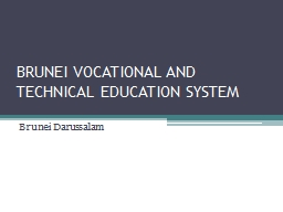 BRUNEI VOCATIONAL AND TECHNICAL EDUCATION SYSTEM