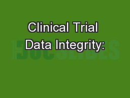 Clinical Trial Data Integrity: PowerPoint PPT Presentation