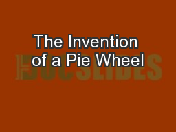 The Invention of a Pie Wheel
