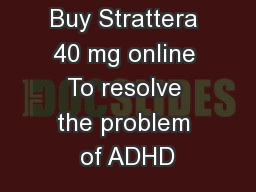 Buy Strattera 40 mg online To resolve the problem of ADHD