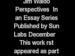 On System Design Jim Waldo  On System Design Jim Waldo Perspectives  In an Essay Series Published by Sun Labs December   This work rst appeared as part of the OOPSLA  Essays track October  Portland O
