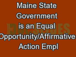 Maine State Government is an Equal Opportunity/Affirmative Action Empl