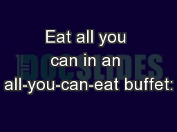 Eat all you can in an all-you-can-eat buffet:
