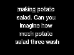 making potato salad. Can you imagine how much potato salad three wash PowerPoint PPT Presentation