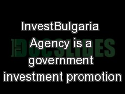InvestBulgaria Agency is a government investment promotion PowerPoint PPT Presentation