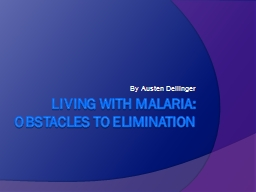 Living with Malaria: Obstacles to Elimination
