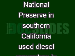 Until late  Joshua Tree National Park and Mojave National Preserve in southern California used diesel generators to produce electricity in remote areas PDF document - DocSlides