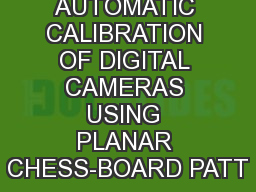 AUTOMATIC CALIBRATION OF DIGITAL CAMERAS USING PLANAR CHESS-BOARD PATT