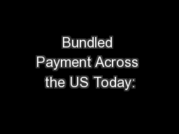 Bundled Payment Across the US Today: PowerPoint PPT Presentation