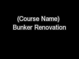 (Course Name) Bunker Renovation
