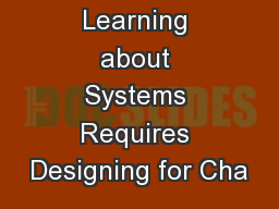 Improving Learning about Systems Requires Designing for Cha