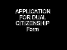 APPLICATION FOR DUAL CITIZENSHIP Form