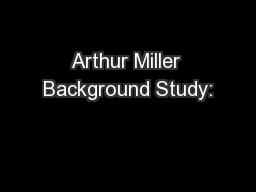 Arthur Miller Background Study: PowerPoint PPT Presentation