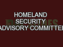 HOMELAND SECURITY ADVISORY COMMITTEE PowerPoint PPT Presentation