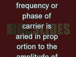 Angle Mo dulation In this yp of mo dulation the frequency or phase of carrier is aried in prop ortion to the amplitude of the mo dulating signal PDF document - DocSlides