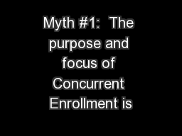Myth #1:  The purpose and focus of Concurrent Enrollment is
