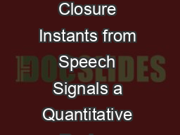 IEEE TRANSACTIONS ON AUDIO SPEECH AND LANGUAGE PROCESSING Detection of Glottal Closure Instants from Speech Signals a Quantitative Review Thomas Drugman Mark Thomas Jon Gudnason Patrick Naylor Thi er