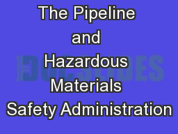 The Pipeline and Hazardous Materials Safety Administration PowerPoint PPT Presentation