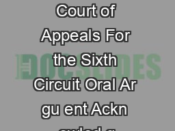 United States Court of Appeals For the Sixth Circuit Oral Ar gu ent Ackn owled g