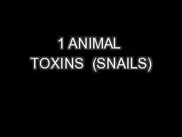 1 ANIMAL TOXINS  (SNAILS)