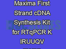 PRODUCT INFORMATION Thermo Scientific Maxima First Strand cDNA Synthesis Kit for RTqPCR K IRUUQV RWBB SLUGDWHBB Store at C www PDF document - DocSlides