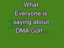 What Everyone is saying about DMA Golf…