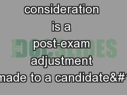 Special consideration is a post-exam adjustment made to a candidate&#1