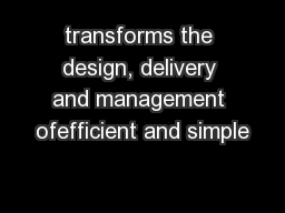 transforms the design, delivery and management ofefficient and simple