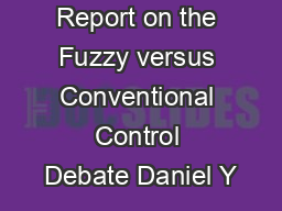 Report on the Fuzzy versus Conventional Control Debate Daniel Y PDF document - DocSlides