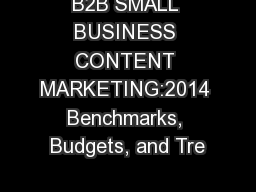 B2B SMALL BUSINESS CONTENT MARKETING:2014 Benchmarks, Budgets, and Tre