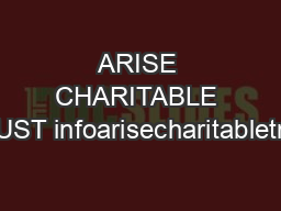 ARISE CHARITABLE TRUST infoarisecharitabletrust PDF document - DocSlides