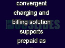 Ericsson convergent charging and billing Ericssons convergent charging and billing solution supports prepaid as well as postpaid payment options for all user services