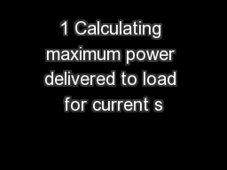 1 Calculating maximum power delivered to load for current s
