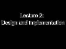 Lecture 2: Design and Implementation