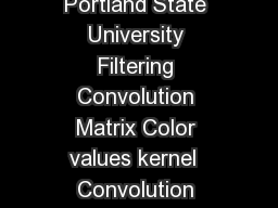 Jamie Ludwig Satellite Digital Image Analysis  Portland State University Filtering Convolution Matrix Color values kernel  Convolution filtering is used to modify the spatial frequency characteristic