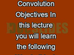 Module   Signals in Natural Domain Lecture   DiscreteTime Convolution Objectives In this lecture you will learn the following We shall look into the properties of systems satisfying both linearity an