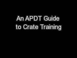 An APDT Guide to Crate Training