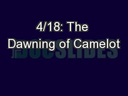 4/18: The Dawning of Camelot PowerPoint PPT Presentation