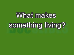 What makes something living? PowerPoint PPT Presentation